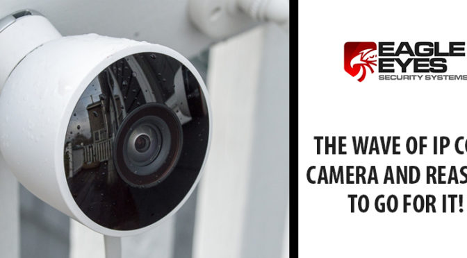 The Wave of IP CCTV Camera and Reasons to Go For It!